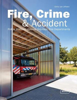 Fire, Crime & Accident : Fire Departments, Police Stations, Rescue Services - Chris van Uffelen