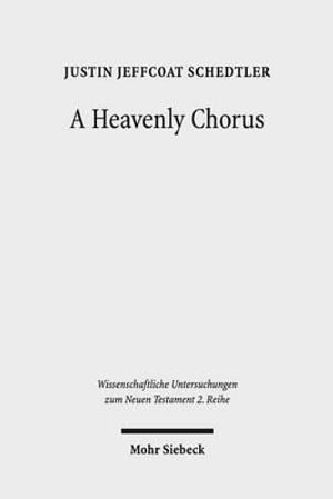 A Heavenly Chorus : The Dramatic Function of Revelation's Hymns - Justin J Schedtler