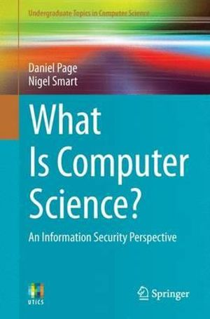 What Is Computer Science? : An Information Security Perspective - Daniel Page