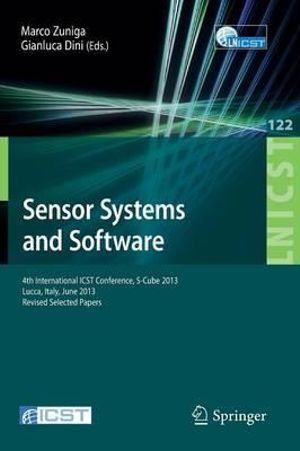 Sensor Systems and Software : 4th International ICST Conference, S-Cube 2013, Lucca, Italy, June 11-12, 2013, Revised Selected Papers - Marco Zuniga
