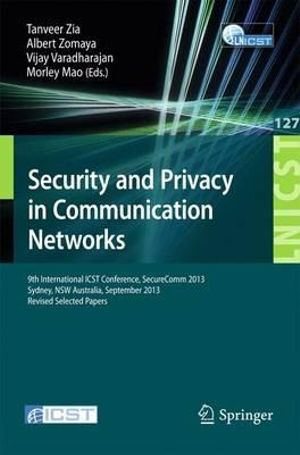 Security and Privacy in Communication Networks : 9th International ICST Conference, SecureComm 2013, Revised Selected Papers - Tanveer Zia