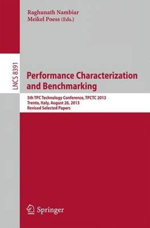 Performance Characterization and Benchmarking : 5th TPC Technology Conference, TPCTC 2013, Trento, Italy, August 26, 2013, Revised Selected Papers - Raghunath Nambiar