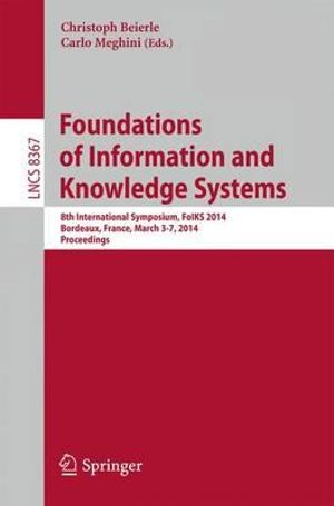 Foundations of Information and Knowledge Systems : 8th International Symposium, FoIKS 2014, Bordeaux, France, March 3-7, 2014, Proceedings - Christoph Beierle