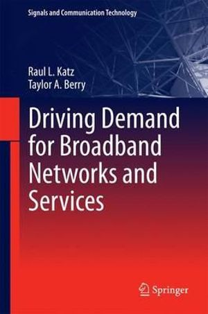 Driving Demand for Broadband Networks and Services - Raul L. Katz