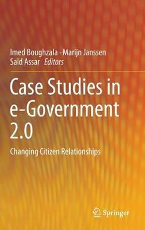 Case Studies in e-Government 2.0 : Changing Citizen Relationships - Imed Boughzala