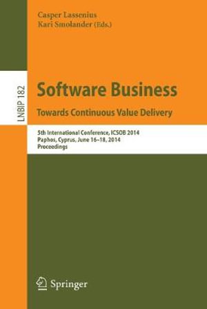 Software Business. Towards Continuous Value Delivery : 5th International Conference, Icsob 2014, Paphos, Cyprus, June 16-18, 2014, Proceedings - Casper Lassenius