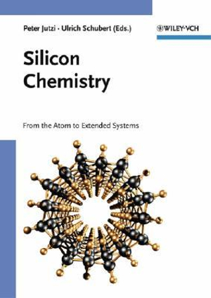 Silicon Chemistry: From the Atom to Extended Systems Peter Jutzi, Ulrich Schubert