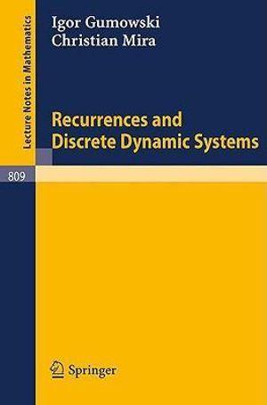 Recurrences and Discrete Dynamic Systems Christian Mira, Igor Gumowski