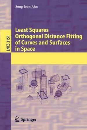 Least Squares Orthogonal Distance Fitting of Curves and Surfaces in Space Sung Joon Ahn