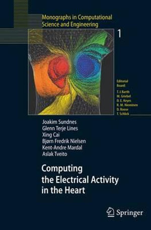 Computing the Electrical Activity in the Heart (Monographs in Computational Science and Engineering) Joakim Sundnes, Glenn Terje Lines, Xing Cai and Bjorn Frederik Nielsen