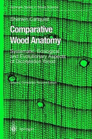 Comparative Wood Anatomy : Systematic, Ecological and Evolutionary Aspects of Dicotyledon Wood :  Systematic, Ecological and Evolutionary Aspects of Dicotyledon Wood - Sherwin Carlquist