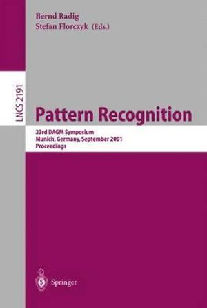 Pattern Recognition: 23rd DAGM Symposium, Munich, Germany, September 12-14, 2001. Proceedings Bernd Radig, Stefan Florczyk