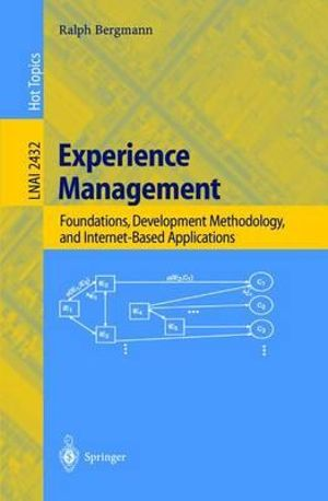 Experience Management : Foundations, Development Methodology, and Internet-Based Applications :  Foundations, Development Methodology, and Internet-Based Applications - Ralph Bergmann