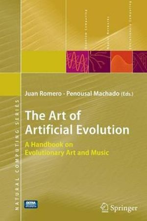 The Art of Artificial Evolution : A Handbook on Evolutionary Art and Music :  A Handbook on Evolutionary Art and Music - Juan Romero