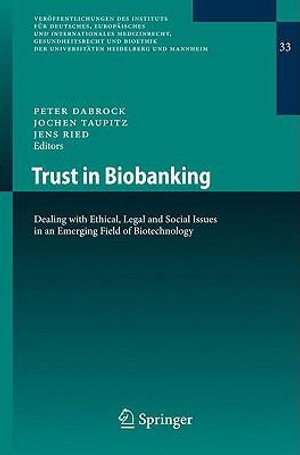 Trust in Biobanking : Dealing with Ethical, Legal and Social Issues in an Emerging Field of Biotechnology - Peter Dabrock