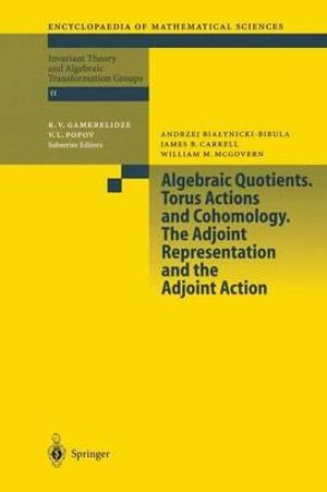 Algebraic Quotients. Torus Actions and Cohomology. The Adjoint Representation and the Adjoint Action : Encyclopaedia of Mathematical Sciences - A. Bialynicki-Birula