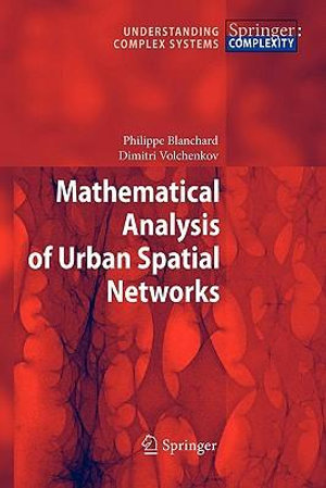 Mathematical Analysis of Urban Spatial Networks Dimitri Volchenkov, Philippe Blanchard