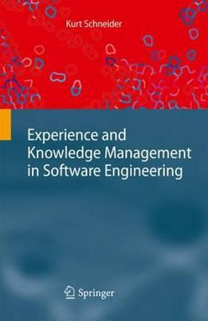Experience and Knowledge Management in Software Engineering Kurt Schneider