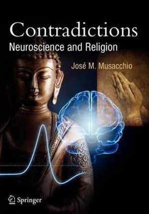 Contradictions : Neuroscience and Religion - Jose M. Musacchio