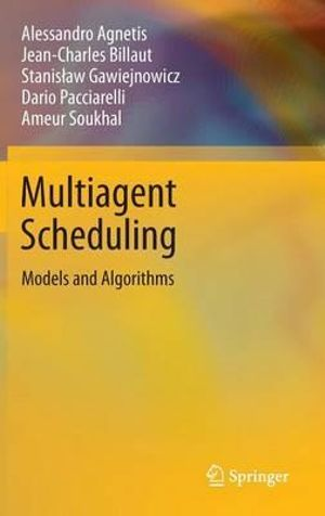 Multiagent Scheduling : Models and Algorithms - Alessandro Agnetis