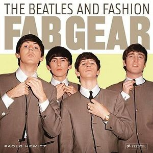The Beatles and Fashion : Fab Gear - Paolo Hewitt