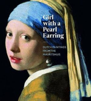 Girl With A Pearl Earring : Dutch Paintings from the Mauritshuis - Lea Van der Vinde