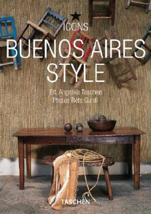 Buenos Aires Style : Icon - Exteriors, Interiors, Details - Angelika Taschen