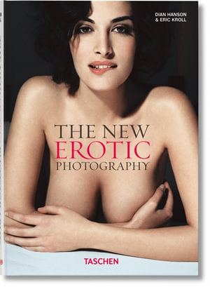 The New Erotic Photography : Volume 1 - Dian Hanson