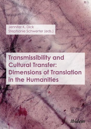 Transmissibility and Cultural Transfer : Dimensions of Translation in the Humanities - Jennifer