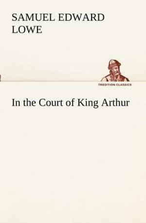 In-the-Court-of-King-Arthur-By-Samuel-E-Lowe-NEW