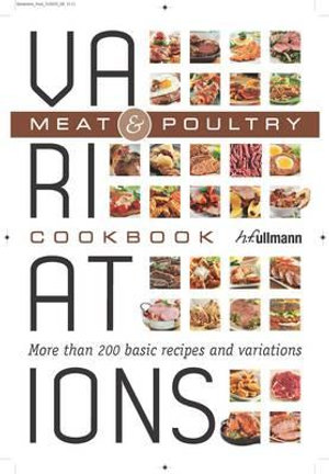 Meat & Poultry : Variations Cookbook - More than 200 basic recipes and variations - Bettina Snowdon
