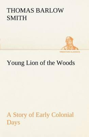 Young Lion of the Woods A Story of Early Colonial Days Thomas Barlow Smith