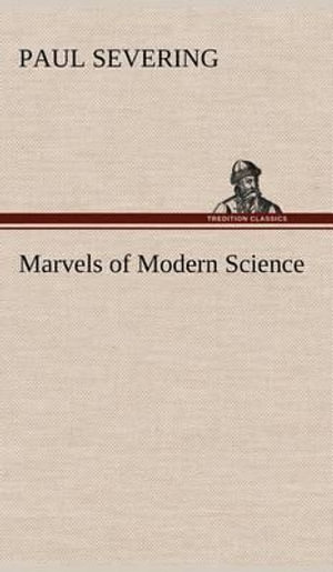 Marvels of Modern Science Paul Severing