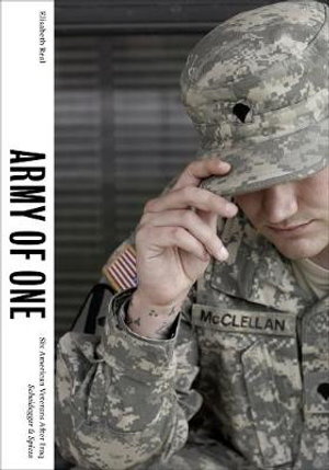 Army of One : Six American Veterans After Iraq - Elisabeth Real