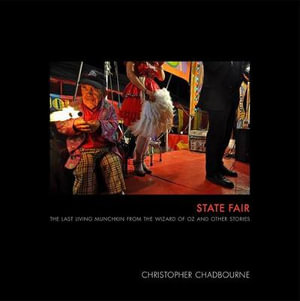 State Fair : The Last Living Munchkin from the Wizard of Oz and Other Stories - Christopher Chadbourne