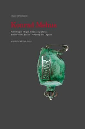 Konrad Mehus : Form Follows Fiction - Jewellery and Objects - Jorunn Veiteberg