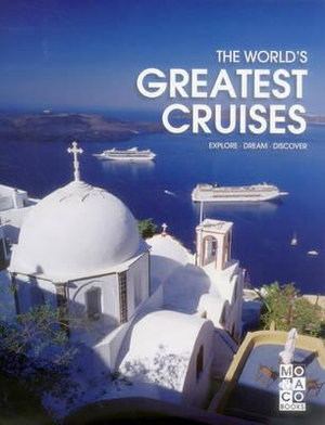 The World's Greatest Cruises : Explore - Dream - Discover - Monaco Books