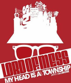 Lord of Mess : My Head Is a Visual Township - Jaybo aka Monk