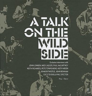 Talk on the Wild Side : Roy Carr's Interviews with John Lennon, Mick Jagger, Paul McCartney, Keith Richards, Pete Townsend, Keith Moon, John Entwistle, John Bonham, Cat Stevens and Phil Spector - Roy Carr