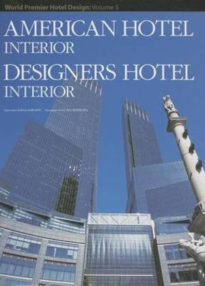 American Hotel Interior : Designers Hotel Interior : World Premier Hotel Design : Volume 5 - Hiro Kishikawa