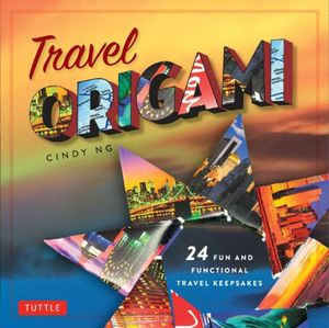 Travel Origami : A Fun, Easy Way to Turn Travel Memories into Origami Art - Cindy Ng
