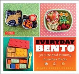 Everyday Bento : 50 Cute and Yummy Lunches to Go - Wendy Copley