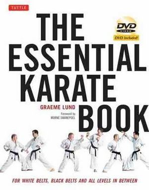 The Essential Karate Book : For White Belts, Black Belts and All Levels in Between - Graeme Lund