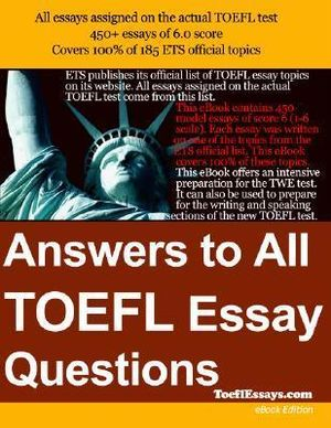 Answers to All TOEFL Essay Questions -  ToeflEssays.com