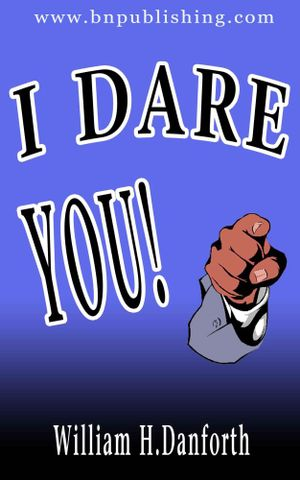 i dare you by william h Order copies of william h danforth's published works, which set forth cornerstones of ayf philosophy: best self, balanced living and positive community.
