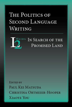 The Politics of Second Language Writing : In Search of the Promised Land - Paul, Kei Matsuda