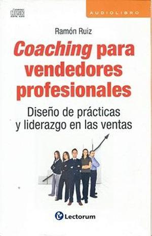 Coaching Para Vendedores Profesionales : Diseno de Practicas y Liderazgo en las Ventas - Ramon Ruiz