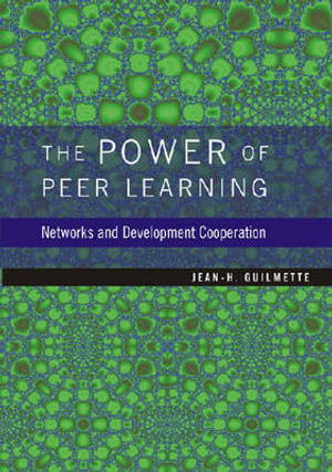 The Power of Peer Learning: Networks and Development Cooperation Jean-H. Guilmette