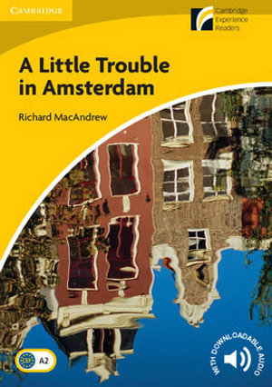 A Little Trouble in Amsterdam Level 2 Elementary/Lower-Intermediate : Cambridge Discovery Readers - Richard MacAndrew
