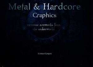 Metal and Hardcore Graphics : Extreme Artworks from the Underworld - Cristian Campos